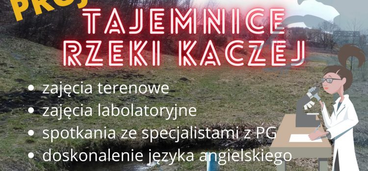 """Projekt międzyprzedmiotowy """"TAJEMNICE RZEKI KACZEJ"""""""